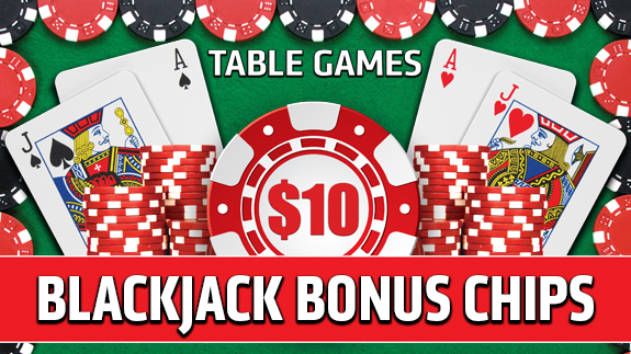 TABLE GAMES BLACKJACK BONUS CHIPS - Shooting Star Casino